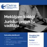 VAKANCE DELNĀ: JURISTS/E - PROJEKTU VADĪTĀJS/A